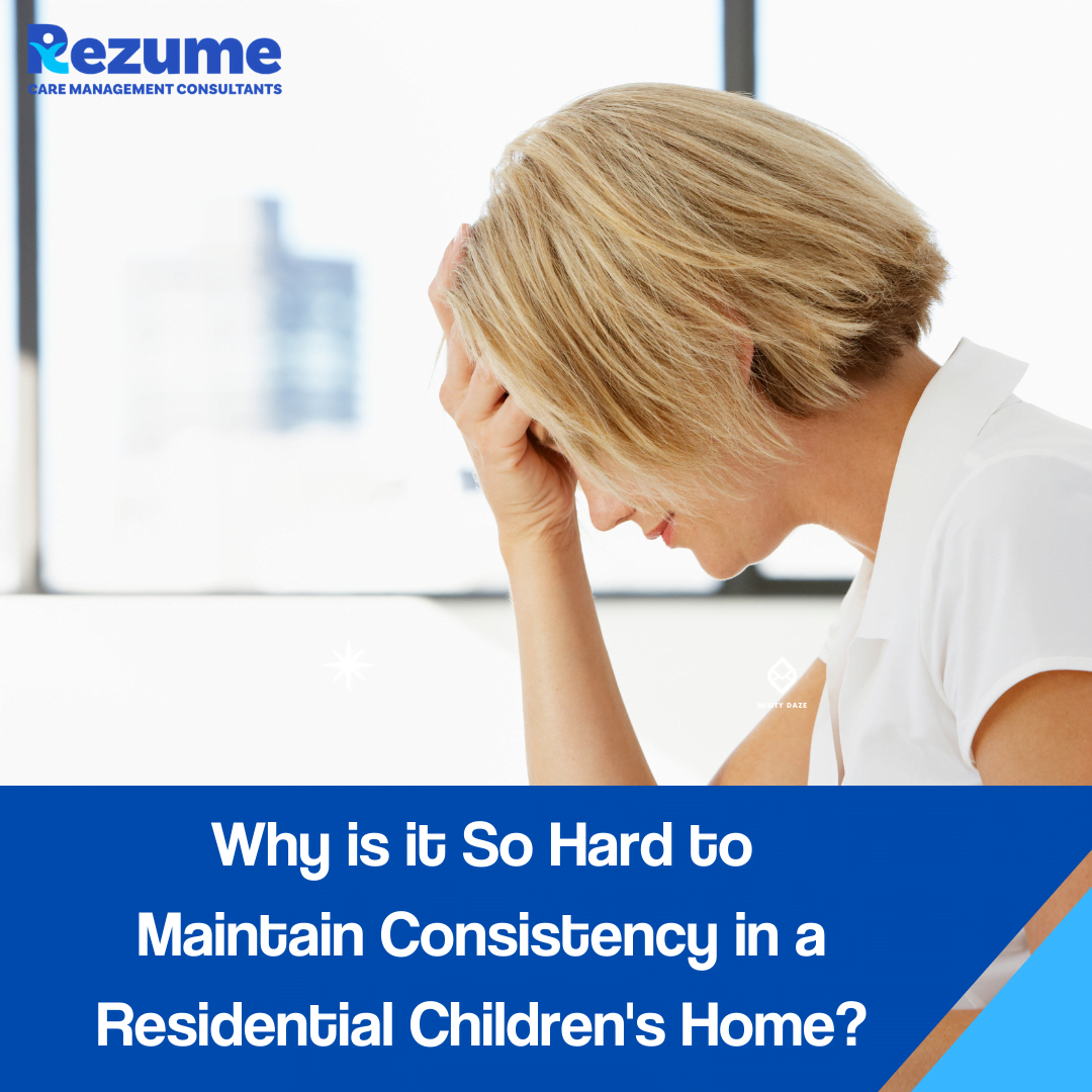 Why is it so hard to maintain consistency in residential children's homes