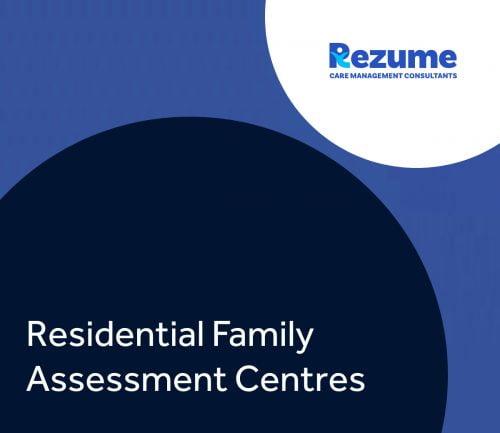 Residential Family Assessment Centres